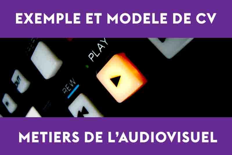 exemple cv audiovisuel gratuit et conseils de r u00e9daction